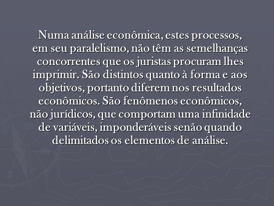 Numa análise econômica, estes processos, em seu paralelismo, não têm as semelhanças concorrentes que os juristas procuram lhes imprimir.