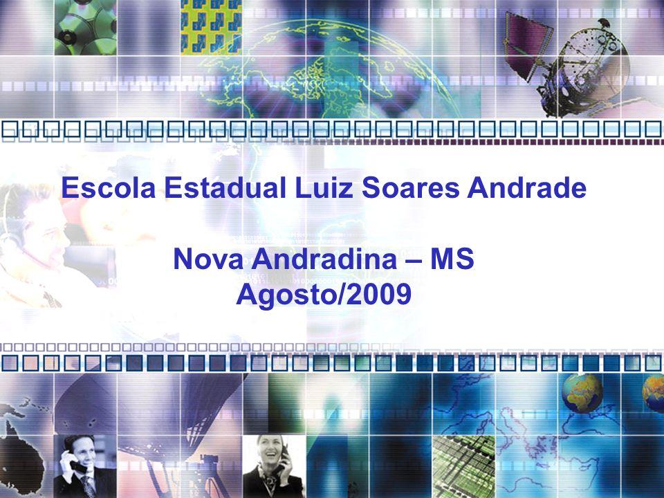 Escola Estadual Luiz Soares Andrade Nova Andradina – MS Agosto/2009
