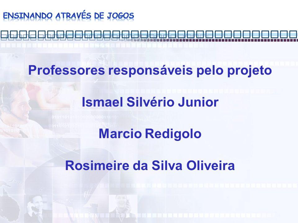 Professores responsáveis pelo projeto Ismael Silvério Junior Marcio Redigolo Rosimeire da Silva Oliveira