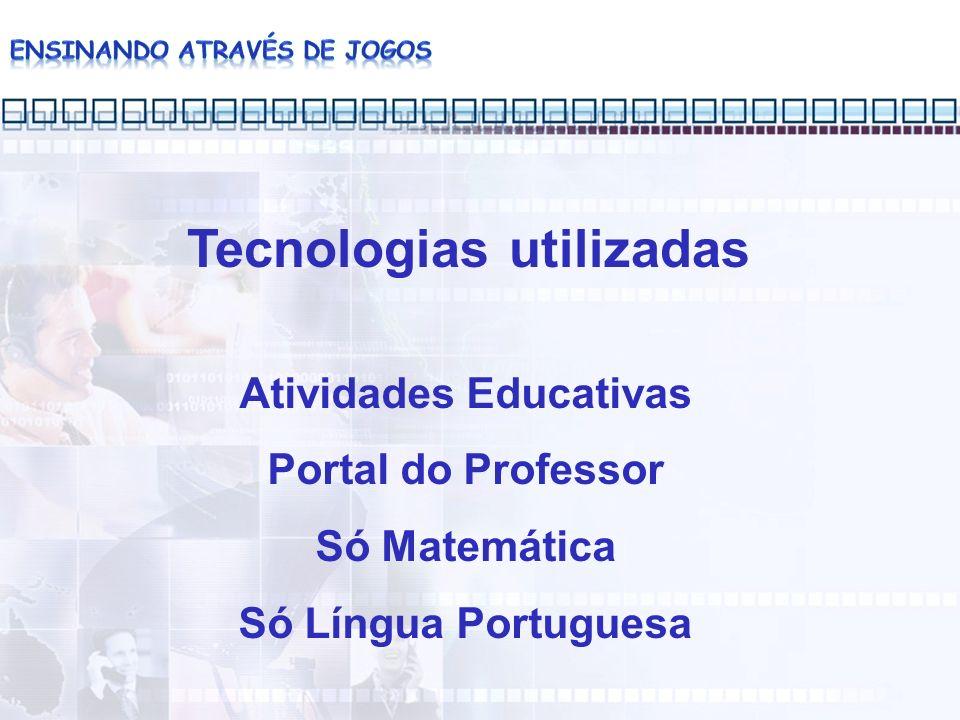 Atividades Educativas Portal do Professor Só Matemática Só Língua Portuguesa Tecnologias utilizadas