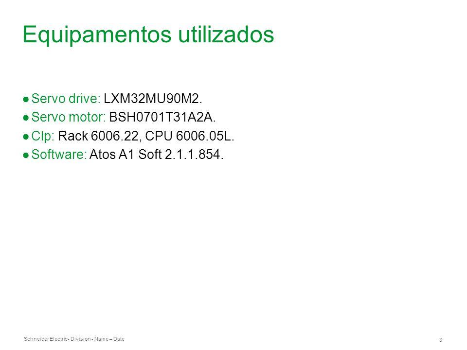 Schneider Electric 3 - Division - Name – Date Equipamentos utilizados Servo drive: LXM32MU90M2. Servo motor: BSH0701T31A2A. Clp: Rack 6006.22, CPU 600