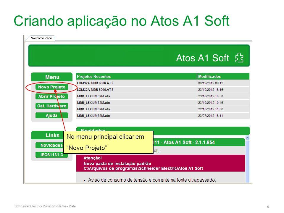 Schneider Electric 5 - Division - Name – Date Criando aplicação no Atos A1 Soft No menu principal clicar em Novo Projeto