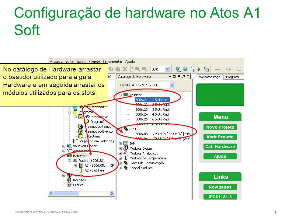 Schneider Electric 8 - Division - Name – Date Configuração de hardware no Atos A1 Soft No catálogo de Hardware arrastar o bastidor utilizado para a gu