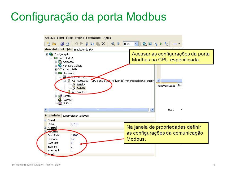 Schneider Electric 9 - Division - Name – Date Configuração da porta Modbus Acessar as configurações da porta Modbus na CPU especificada. Na janela de