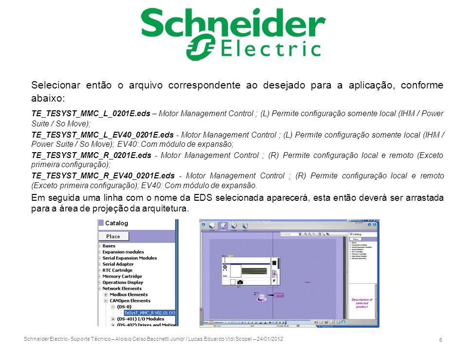 Schneider Electric 6 - Suporte Técnico – Aloisio Celso Bacchetti Junior / Lucas Eduardo Vidi Scopel – 24/01/2012 Selecionar então o arquivo correspond