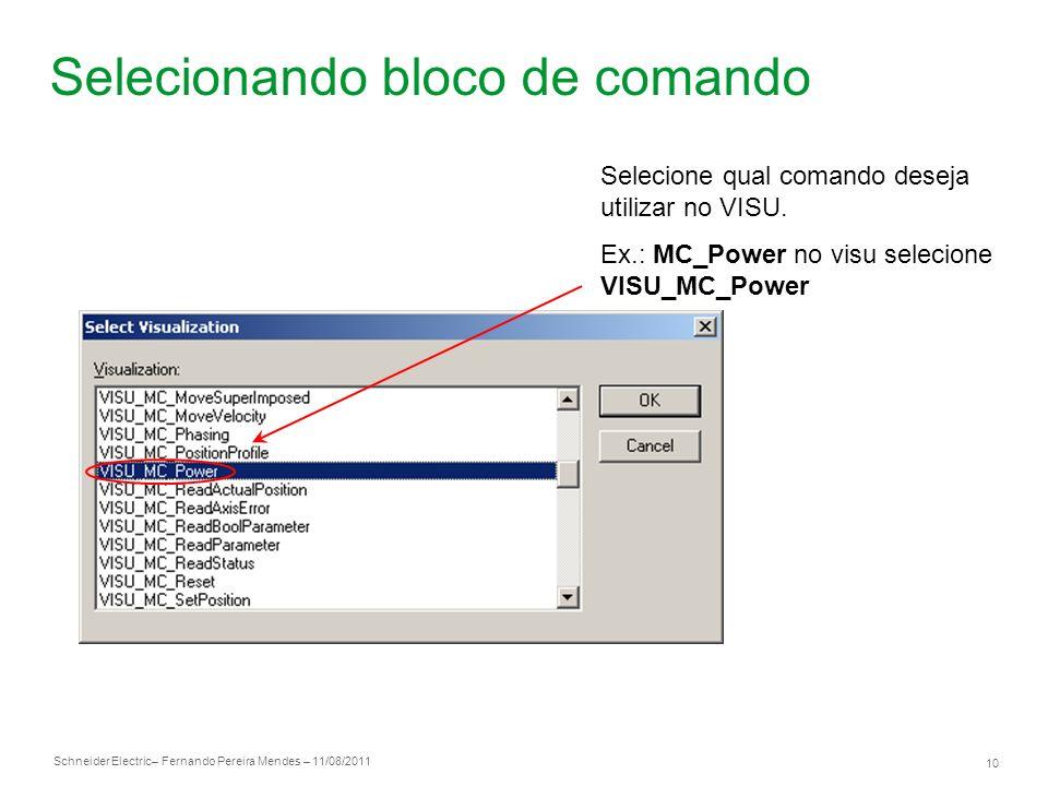 Schneider Electric 10 – Fernando Pereira Mendes – 11/08/2011 Selecionando bloco de comando Selecione qual comando deseja utilizar no VISU. Ex.: MC_Pow