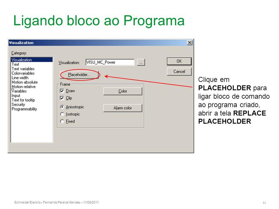 Schneider Electric 11 – Fernando Pereira Mendes – 11/08/2011 Ligando bloco ao Programa Clique em PLACEHOLDER para ligar bloco de comando ao programa c