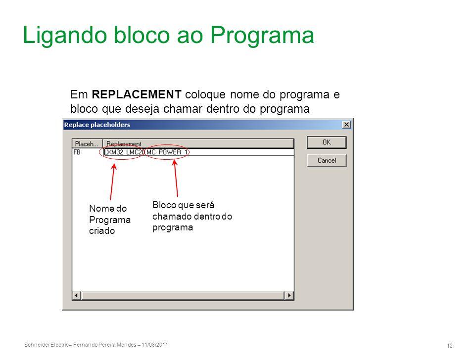 Schneider Electric 12 – Fernando Pereira Mendes – 11/08/2011 Ligando bloco ao Programa Em REPLACEMENT coloque nome do programa e bloco que deseja cham