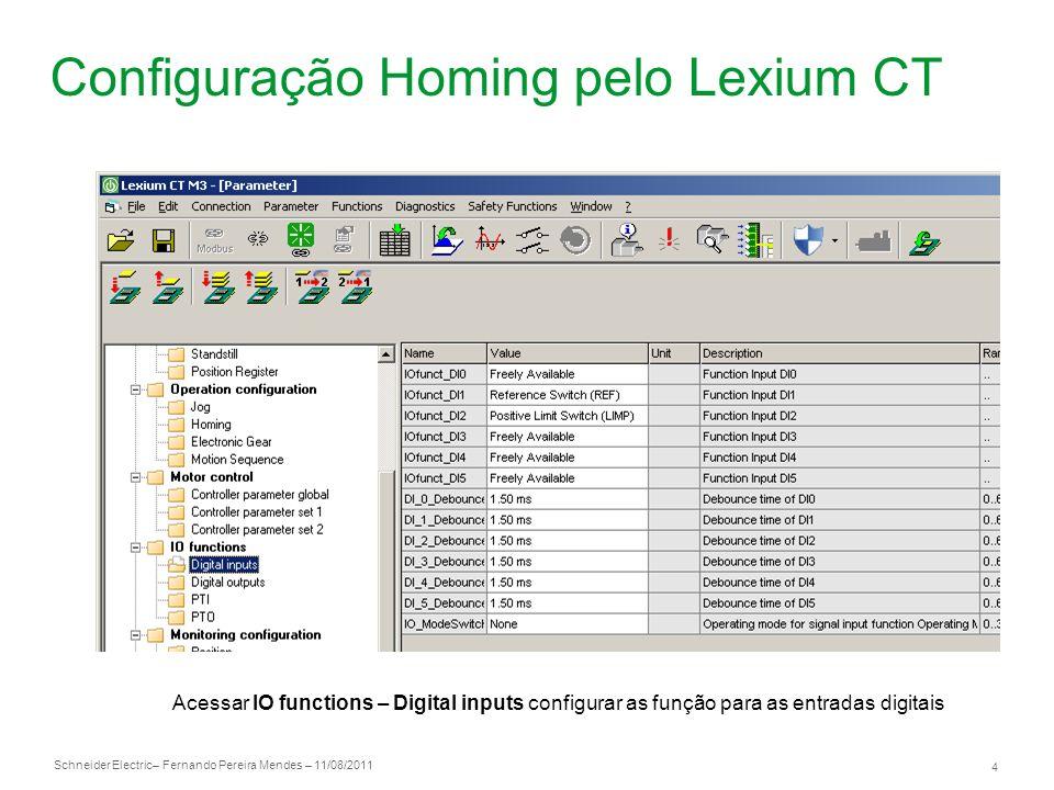 Schneider Electric 4 – Fernando Pereira Mendes – 11/08/2011 Configuração Homing pelo Lexium CT Acessar IO functions – Digital inputs configurar as fun