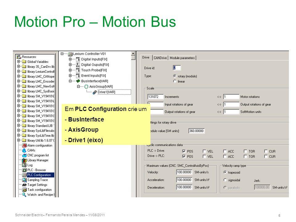 Schneider Electric 5 – Fernando Pereira Mendes – 11/08/2011 Motion Pro – Motion Bus Em PLC Configuration crie um - BusInterface - AxisGroup - Drive1 (