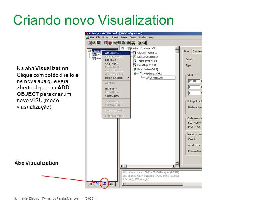 Schneider Electric 8 – Fernando Pereira Mendes – 11/08/2011 Criando novo Visualization Na aba Visualization Clique com botão direito e na nova aba que
