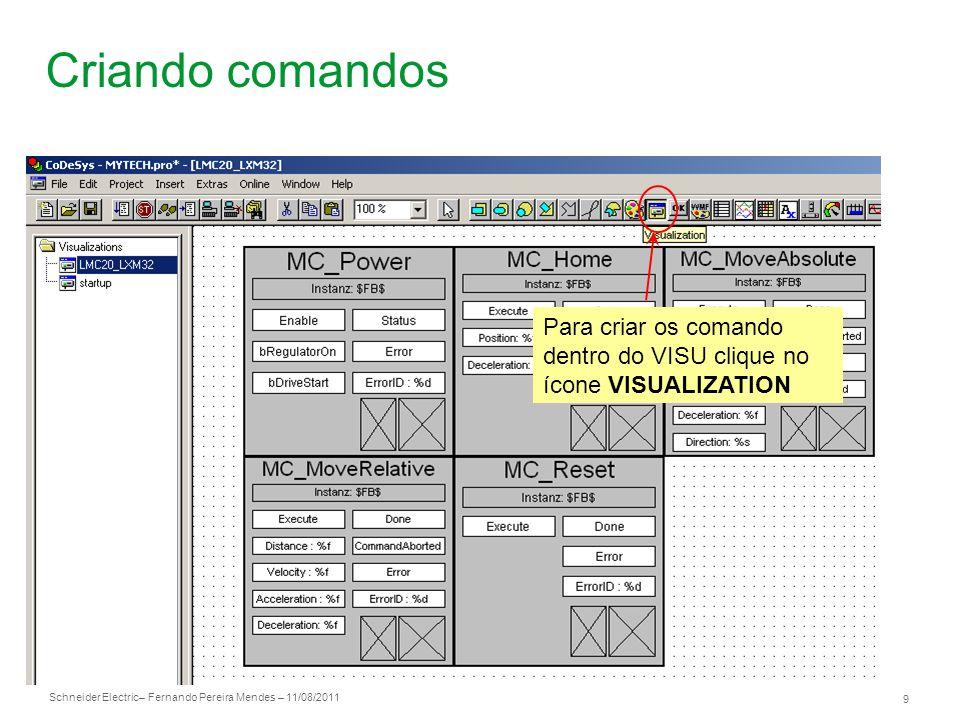 Schneider Electric 9 – Fernando Pereira Mendes – 11/08/2011 Criando comandos Para criar os comando dentro do VISU clique no ícone VISUALIZATION