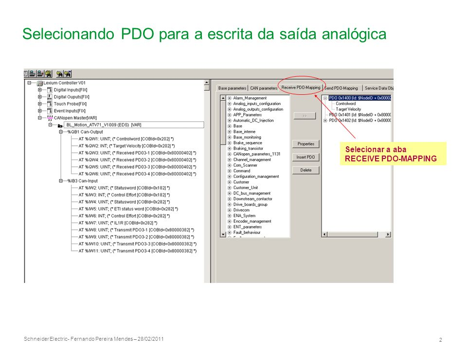 Schneider Electric 2 - Fernando Pereira Mendes – 28/02/2011 Selecionando PDO para a escrita da saída analógica Selecionar a aba RECEIVE PDO-MAPPING
