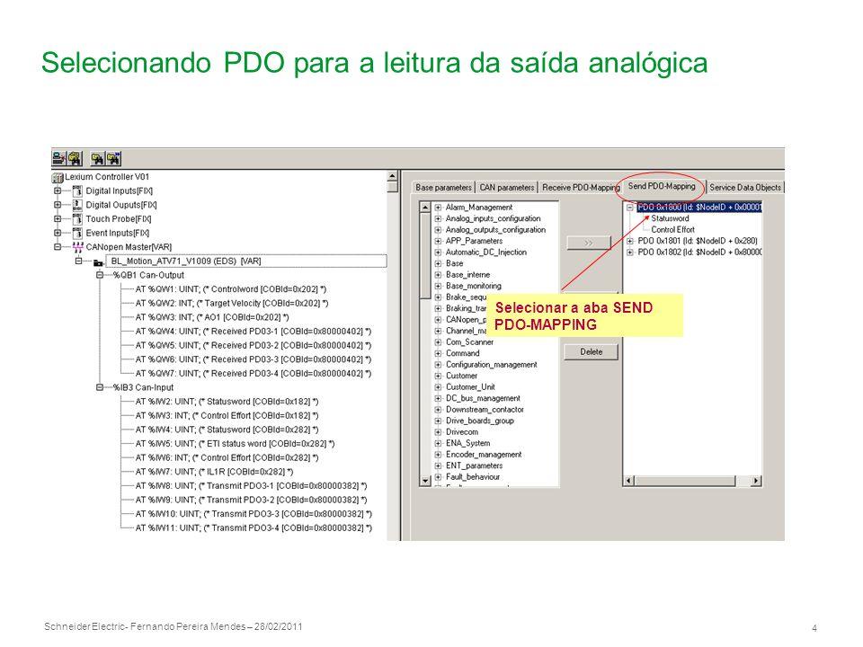Schneider Electric 5 - Fernando Pereira Mendes – 28/02/2011 Inserindo AO1 na PDO Clique na PDO a qual deseja ler o valor da saída analógica do ATV71, para carregá-la dentro da PDO clique no seguinte botão >>