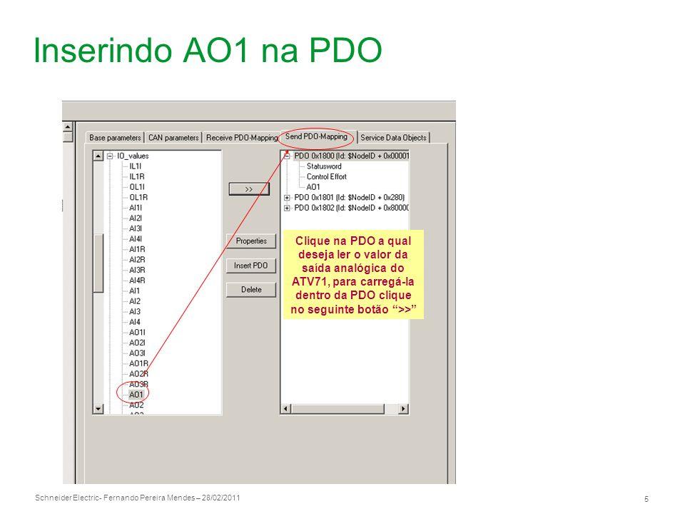 Schneider Electric 5 - Fernando Pereira Mendes – 28/02/2011 Inserindo AO1 na PDO Clique na PDO a qual deseja ler o valor da saída analógica do ATV71,