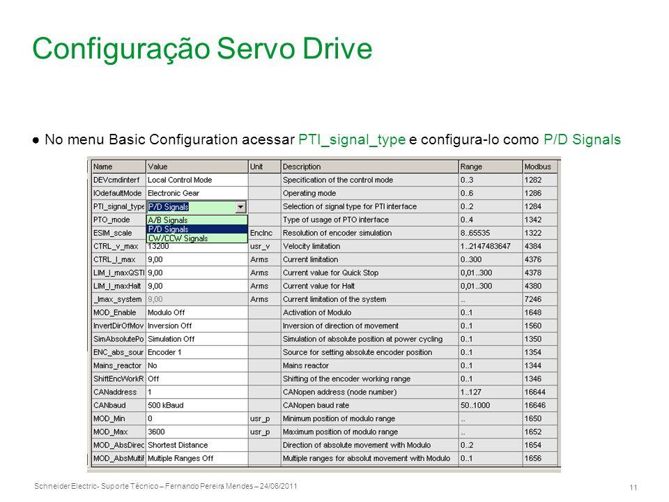 Schneider Electric 11 - Suporte Técnico – Fernando Pereira Mendes – 24/06/2011 Configuração Servo Drive No menu Basic Configuration acessar PTI_signal