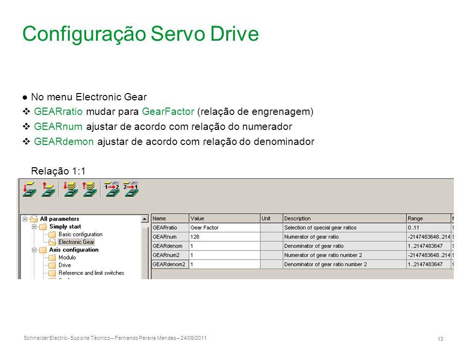 Schneider Electric 13 - Suporte Técnico – Fernando Pereira Mendes – 24/06/2011 Configuração Servo Drive No menu Electronic Gear GEARratio mudar para G