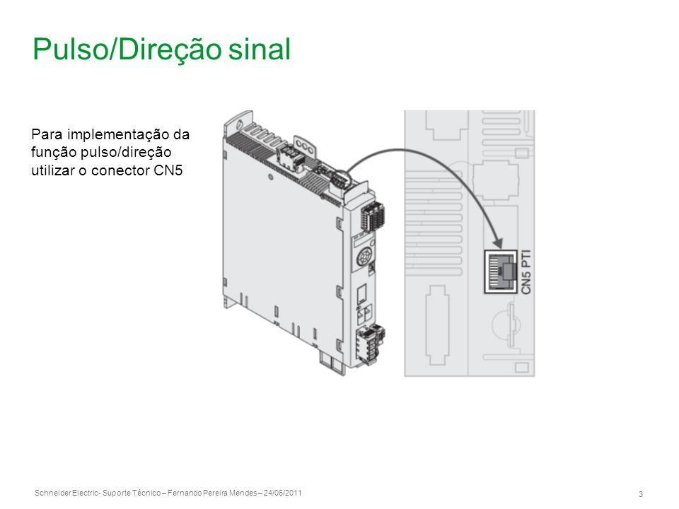 Schneider Electric 3 - Suporte Técnico – Fernando Pereira Mendes – 24/06/2011 Pulso/Direção sinal Para implementação da função pulso/direção utilizar