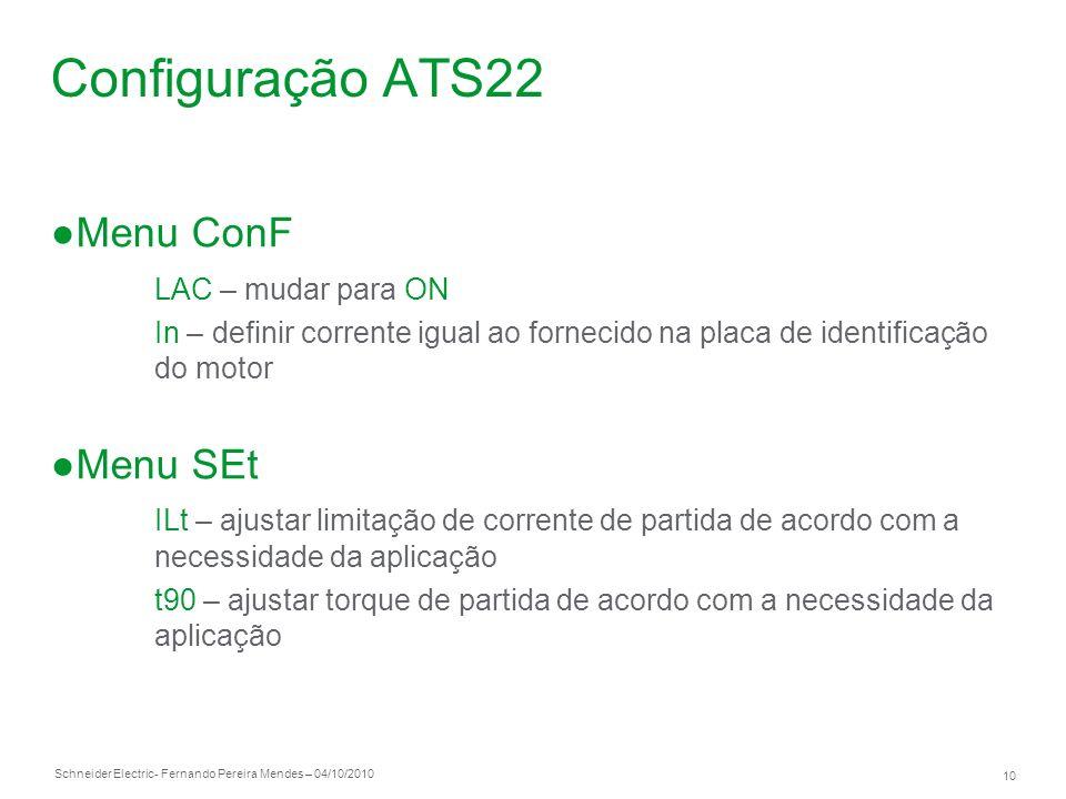 Schneider Electric 10 - Fernando Pereira Mendes – 04/10/2010 Configuração ATS22 Menu ConF LAC – mudar para ON In – definir corrente igual ao fornecido