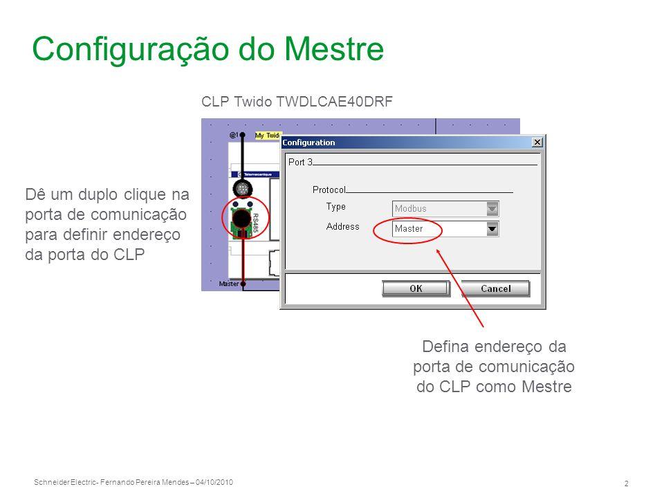 Schneider Electric 2 - Fernando Pereira Mendes – 04/10/2010 Configuração do Mestre CLP Twido TWDLCAE40DRF Defina endereço da porta de comunicação do C