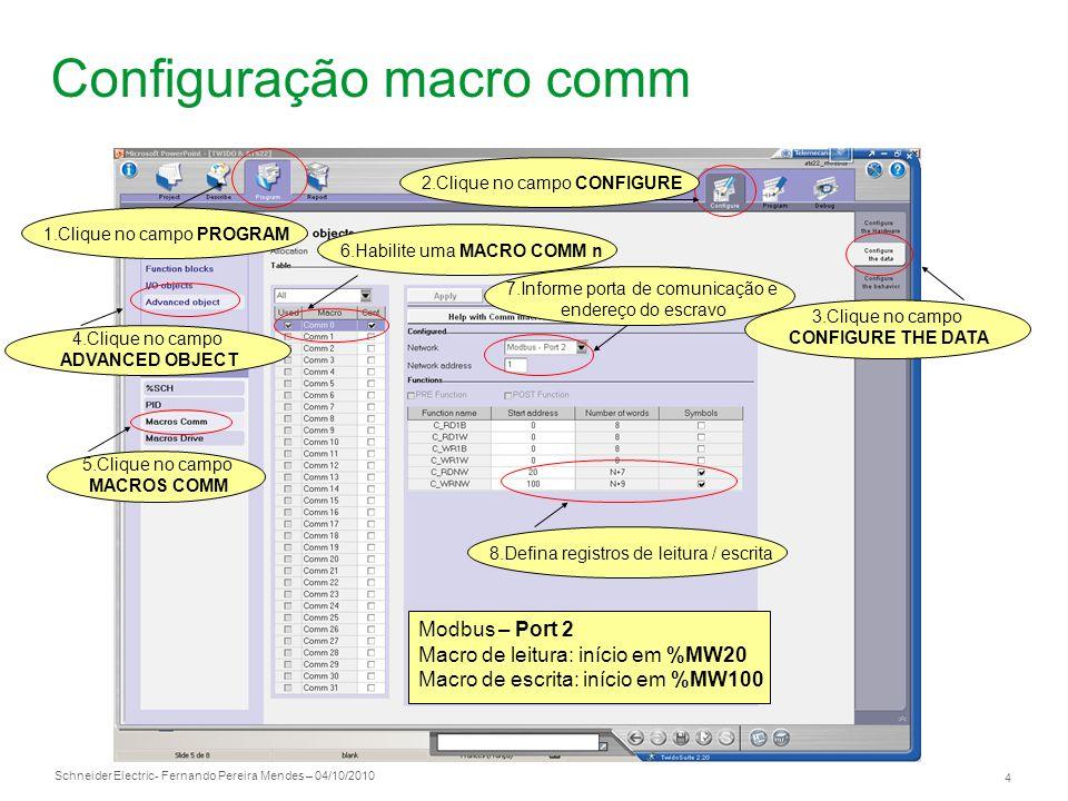 Schneider Electric 4 - Fernando Pereira Mendes – 04/10/2010 Configuração macro comm 2.Clique no campo CONFIGURE 1.Clique no campo PROGRAM 3.Clique no