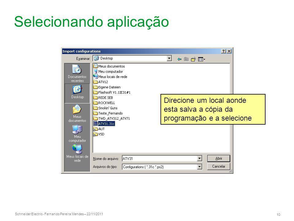 Schneider Electric 10 - Fernando Pereira Mendes – 22/11/2011 Selecionando aplicação Direcione um local aonde esta salva a cópia da programação e a sel