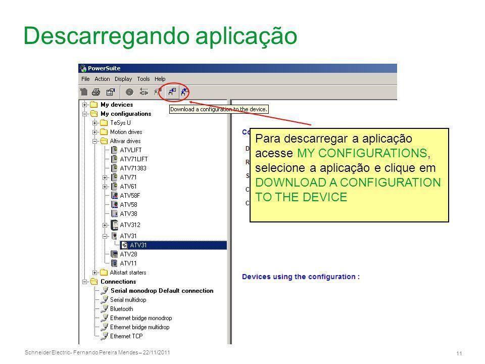 Schneider Electric 11 - Fernando Pereira Mendes – 22/11/2011 Descarregando aplicação Para descarregar a aplicação acesse MY CONFIGURATIONS, selecione