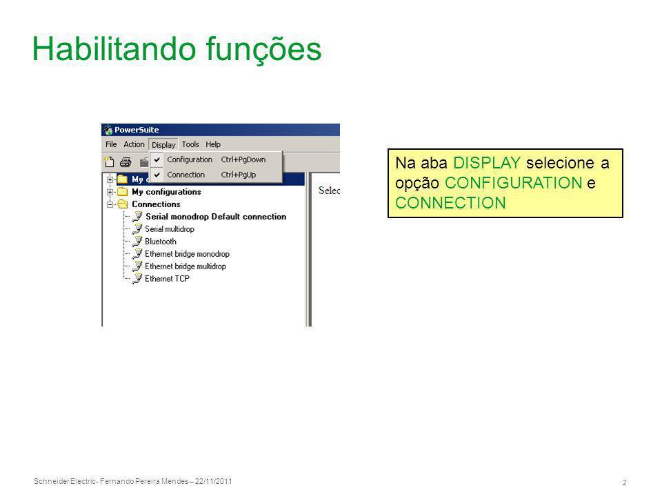 Schneider Electric 2 - Fernando Pereira Mendes – 22/11/2011 Habilitando funções Na aba DISPLAY selecione a opção CONFIGURATION e CONNECTION