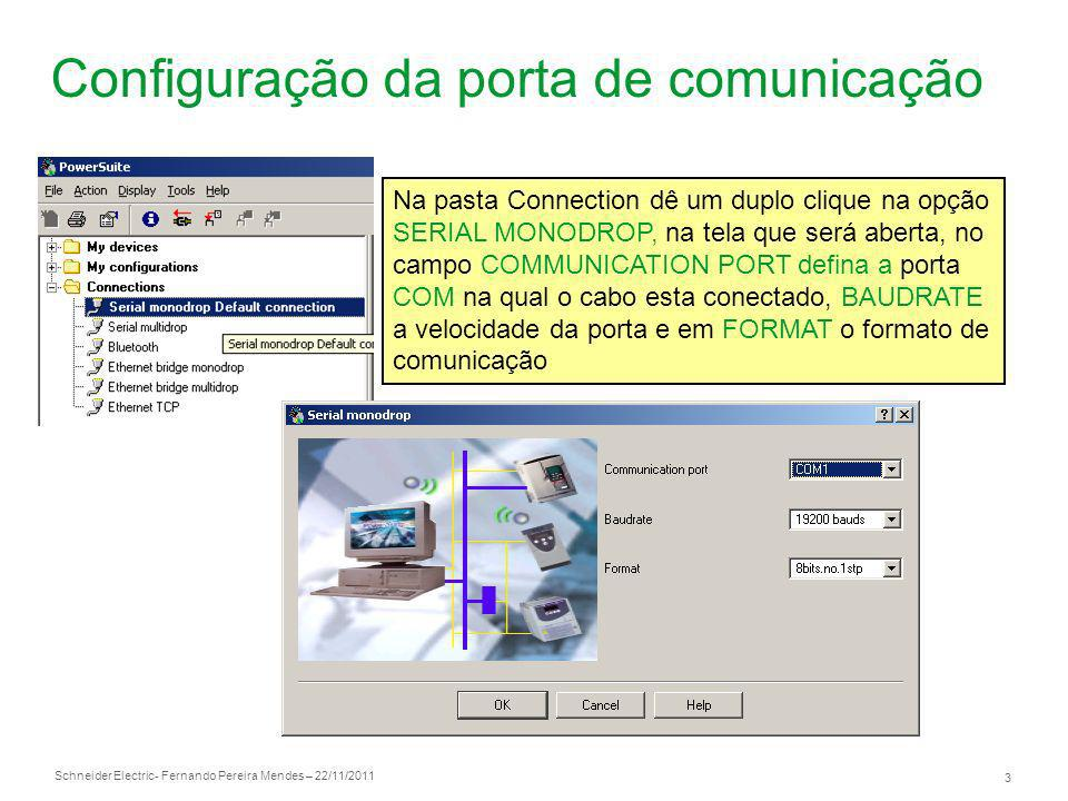 Schneider Electric 3 - Fernando Pereira Mendes – 22/11/2011 Configuração da porta de comunicação Na pasta Connection dê um duplo clique na opção SERIA
