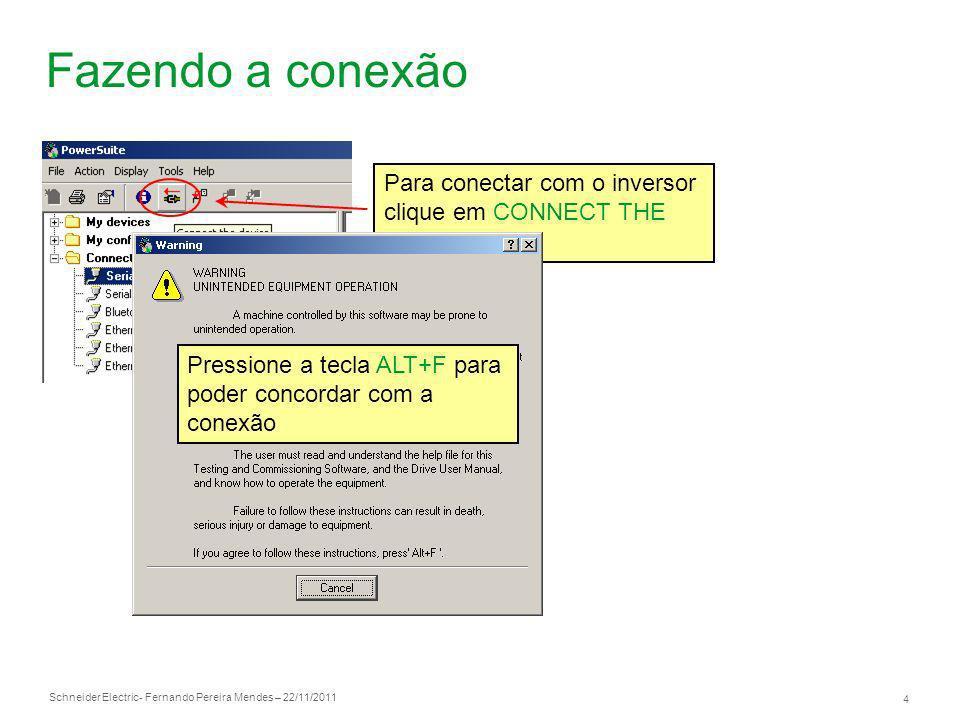 Schneider Electric 4 - Fernando Pereira Mendes – 22/11/2011 Para conectar com o inversor clique em CONNECT THE DEVICE Fazendo a conexão Pressione a te