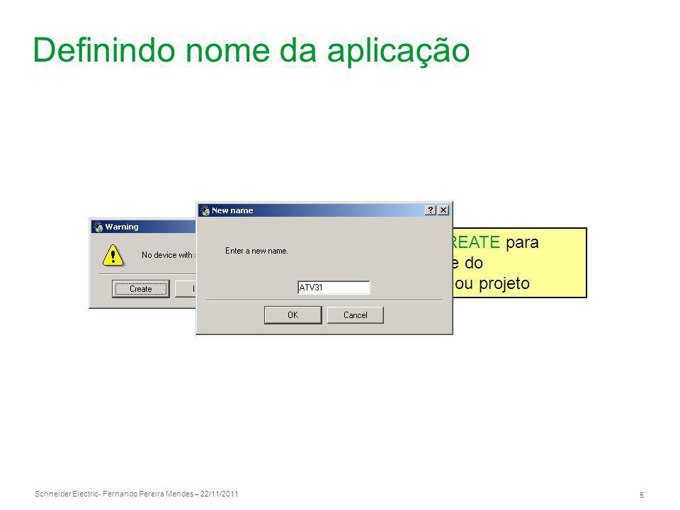 Schneider Electric 5 - Fernando Pereira Mendes – 22/11/2011 Definindo nome da aplicação Clique em CREATE para definir o nome do equipamento ou projeto