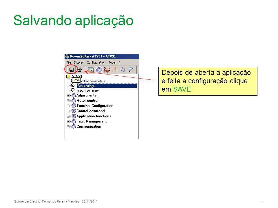 Schneider Electric 6 - Fernando Pereira Mendes – 22/11/2011 Salvando aplicação Depois de aberta a aplicação e feita a configuração clique em SAVE