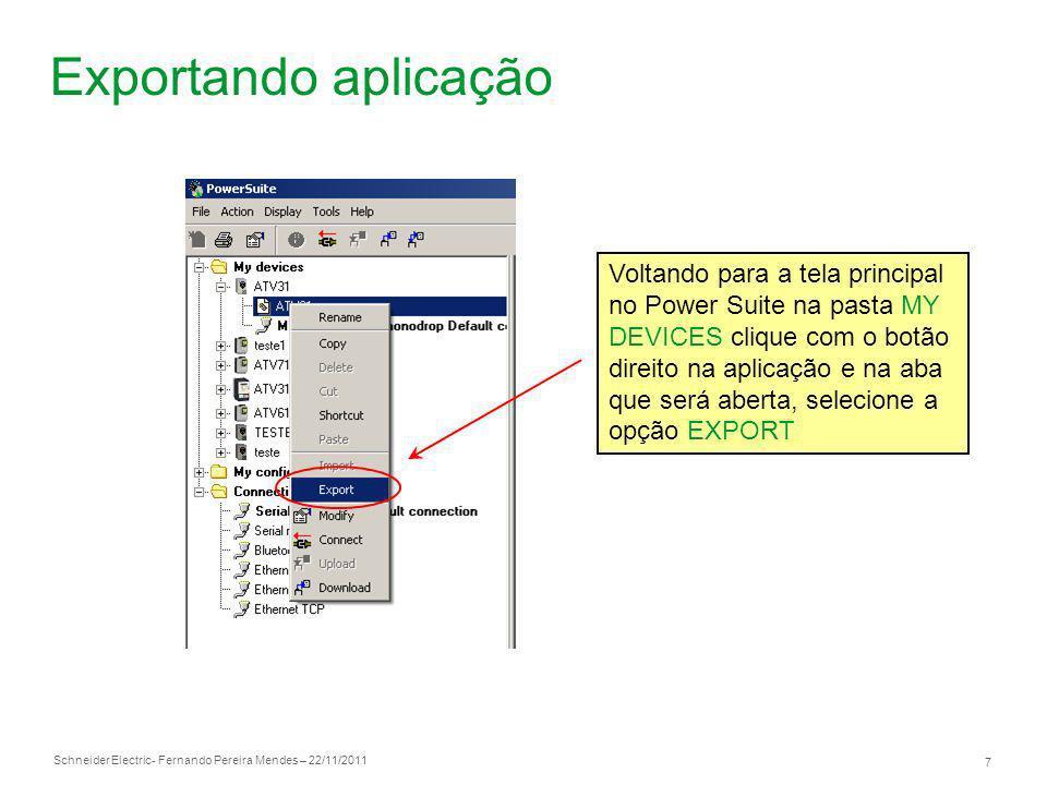 Schneider Electric 7 - Fernando Pereira Mendes – 22/11/2011 Exportando aplicação Voltando para a tela principal no Power Suite na pasta MY DEVICES cli