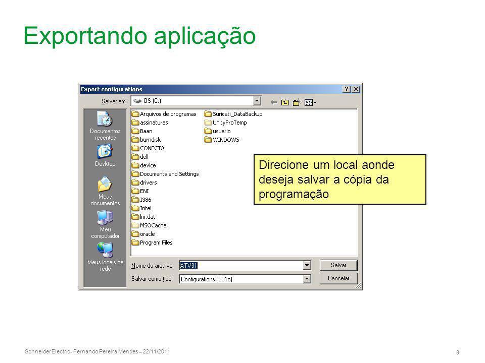Schneider Electric 8 - Fernando Pereira Mendes – 22/11/2011 Exportando aplicação Direcione um local aonde deseja salvar a cópia da programação