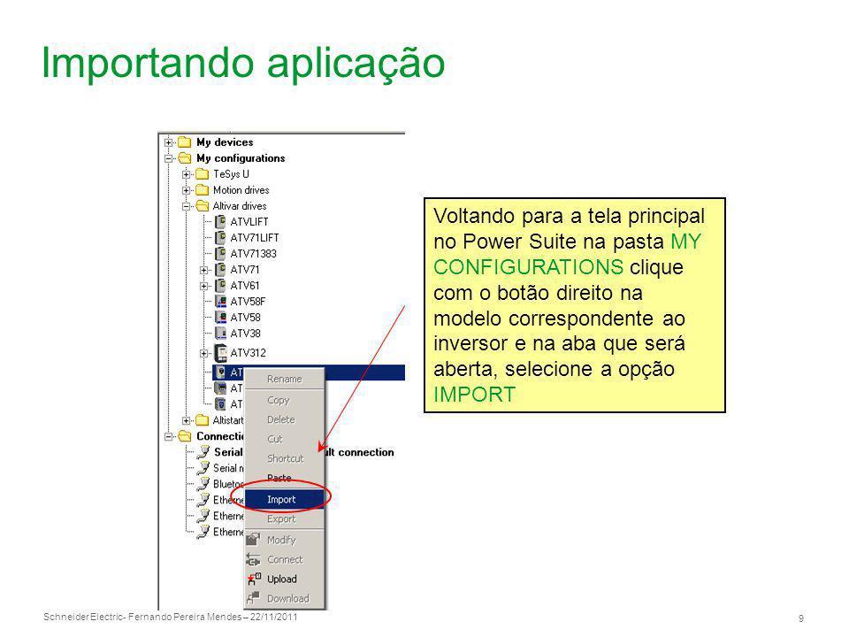 Schneider Electric 9 - Fernando Pereira Mendes – 22/11/2011 Importando aplicação Voltando para a tela principal no Power Suite na pasta MY CONFIGURATI
