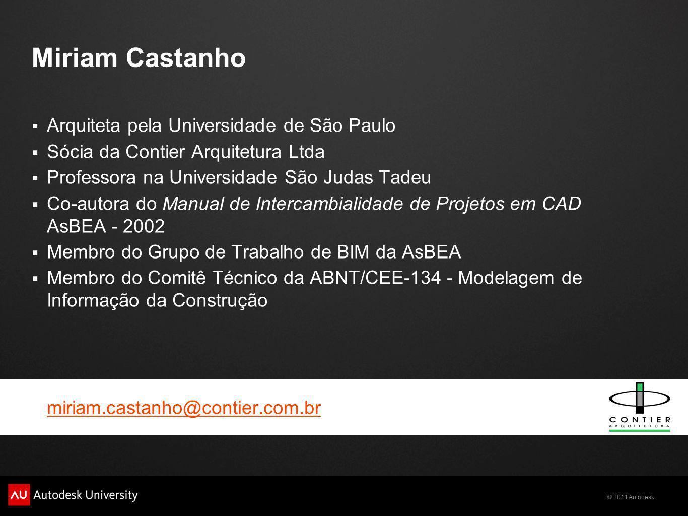 © 2011 Autodesk Miriam Castanho Arquiteta pela Universidade de São Paulo Sócia da Contier Arquitetura Ltda Professora na Universidade São Judas Tadeu