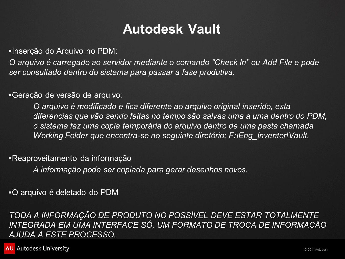 © 2011 Autodesk Autodesk Vault Inserção do Arquivo no PDM: O arquivo é carregado ao servidor mediante o comando Check In ou Add File e pode ser consul