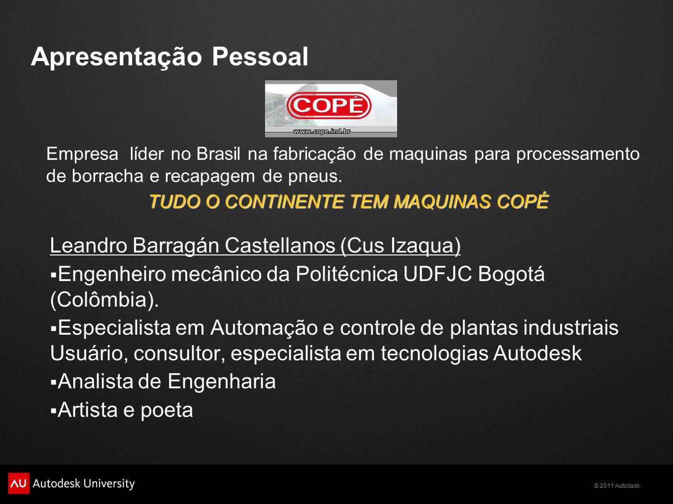 © 2011 Autodesk Apresentação Pessoal Leandro Barragán Castellanos (Cus Izaqua) Engenheiro mecânico da Politécnica UDFJC Bogotá (Colômbia). Especialist