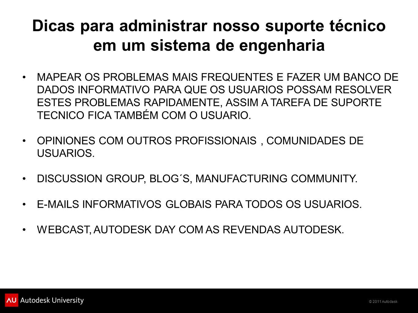 © 2011 Autodesk Dicas para administrar nosso suporte técnico em um sistema de engenharia MAPEAR OS PROBLEMAS MAIS FREQUENTES E FAZER UM BANCO DE DADOS