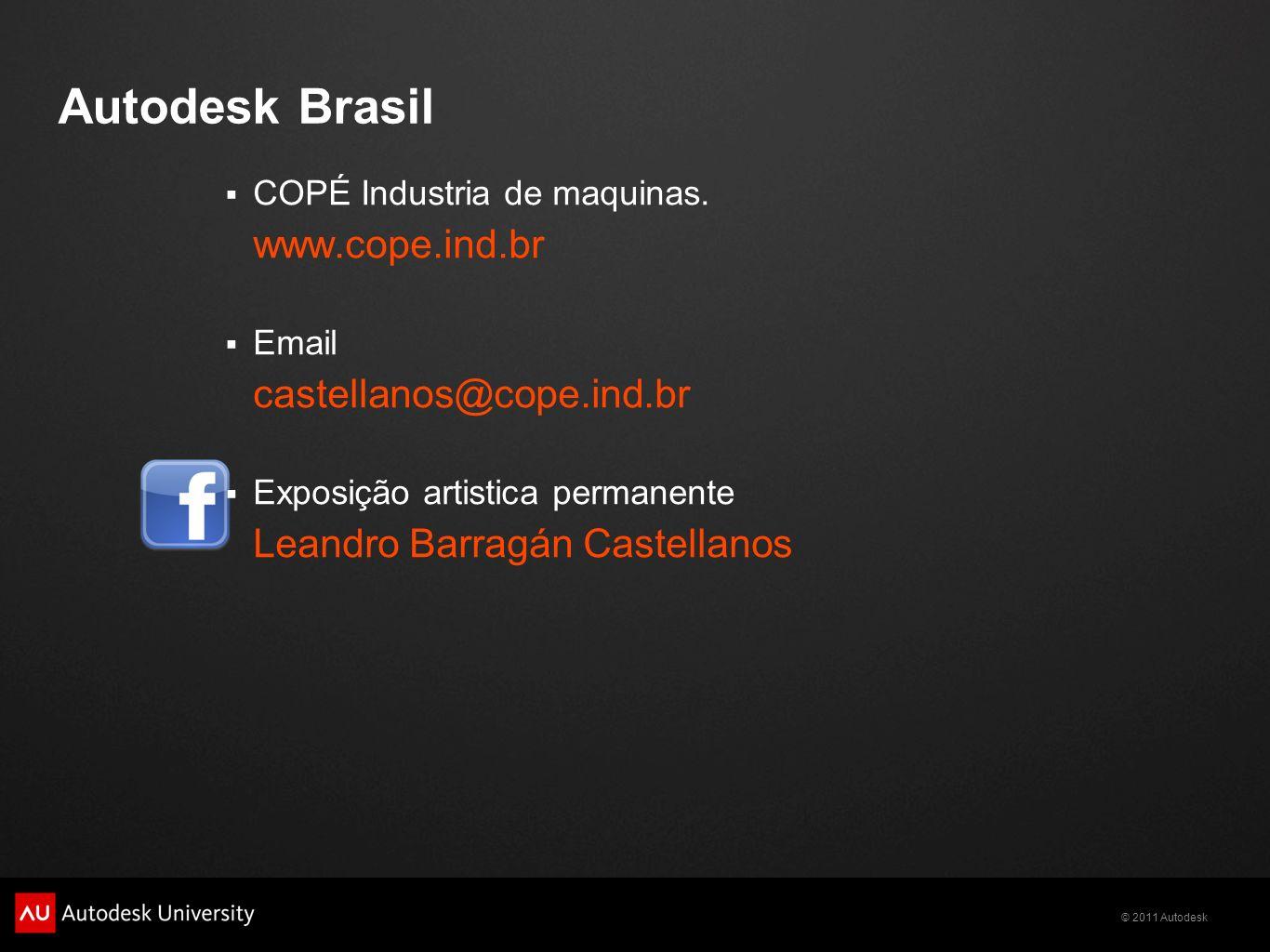 © 2011 Autodesk Autodesk Brasil COPÉ Industria de maquinas. www.cope.ind.br Email castellanos@cope.ind.br Exposição artistica permanente Leandro Barra
