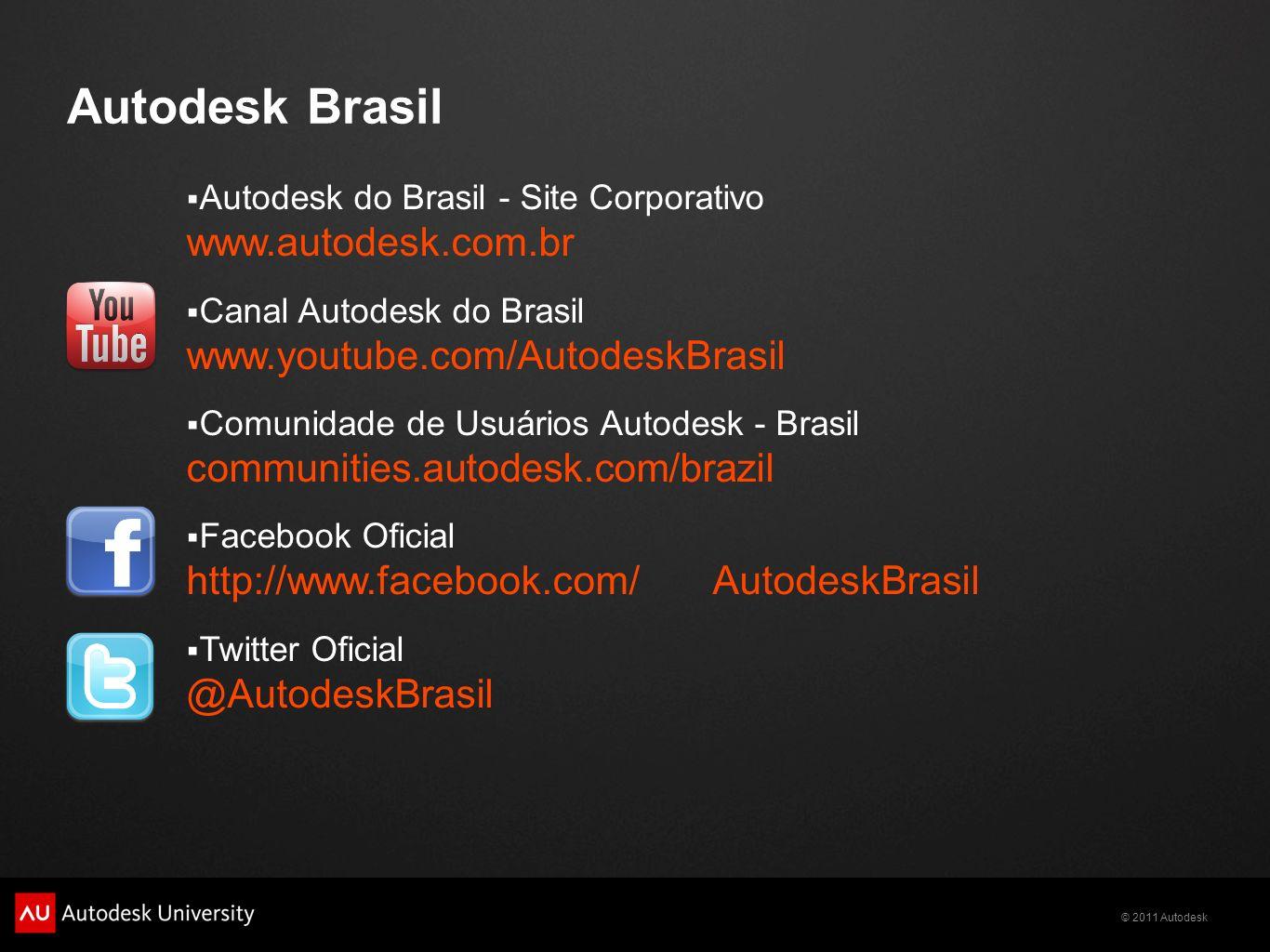 © 2011 Autodesk Autodesk Brasil Autodesk do Brasil - Site Corporativo www.autodesk.com.br Canal Autodesk do Brasil www.youtube.com/AutodeskBrasil Comu