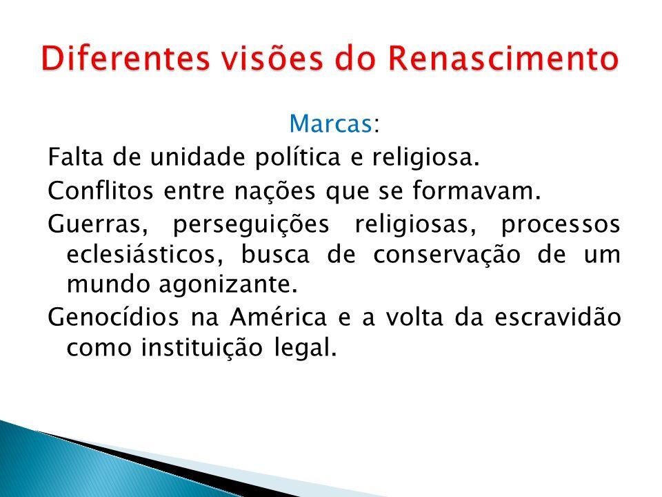 Marcas: Falta de unidade política e religiosa. Conflitos entre nações que se formavam. Guerras, perseguições religiosas, processos eclesiásticos, busc