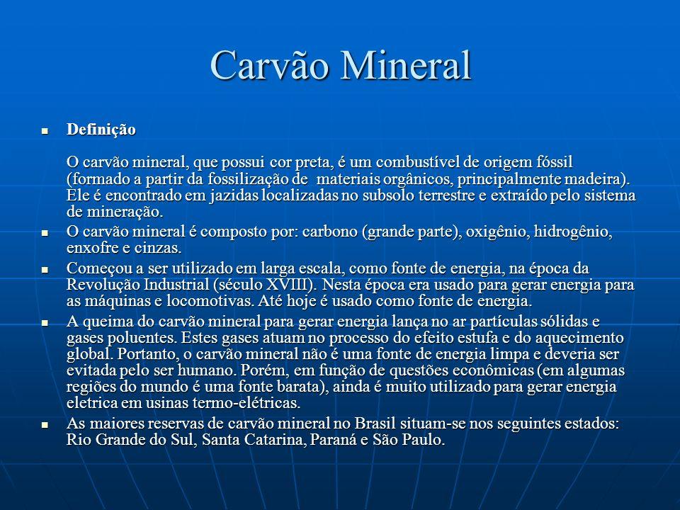 Carvão Mineral Definição O carvão mineral, que possui cor preta, é um combustível de origem fóssil (formado a partir da fossilização de materiais orgâ