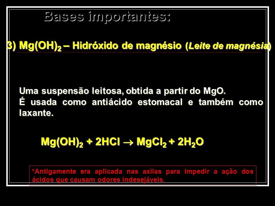 3) Mg(OH) 2 – Hidróxido de magnésio (Leite de magnésia) Uma suspensão leitosa, obtida a partir do MgO. É usada como antiácido estomacal e também como
