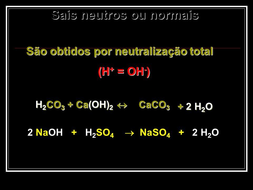 Sais neutros ou normais Sais neutros ou normais São obtidos por neutralização total São obtidos por neutralização total (H + = OH - ) (H + = OH - ) +