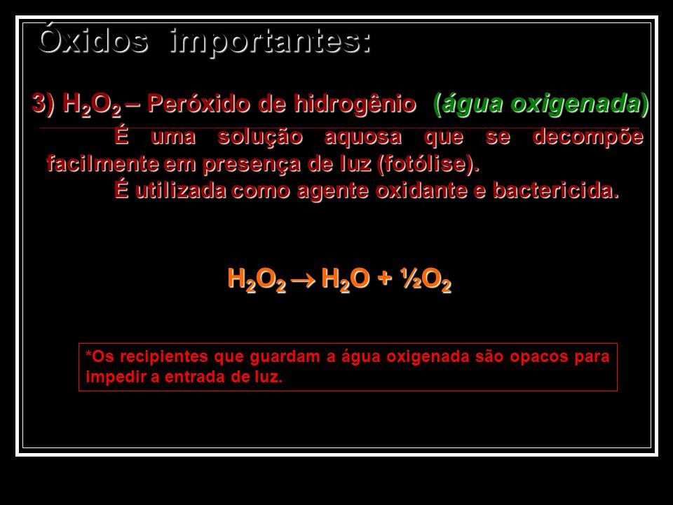 3) H 2 O 2 – Peróxido de hidrogênio (água oxigenada) É uma solução aquosa que se decompõe facilmente em presença de luz (fotólise). É utilizada como a