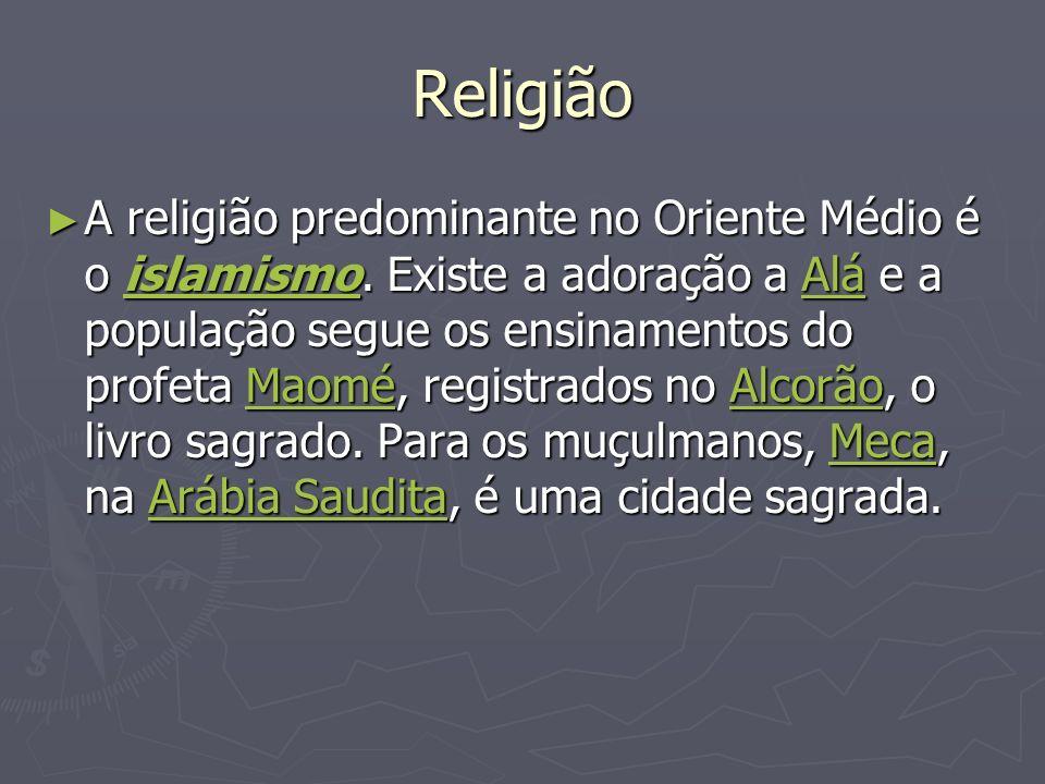 Religião A religião predominante no Oriente Médio é o islamismo. Existe a adoração a Alá e a população segue os ensinamentos do profeta Maomé, registr