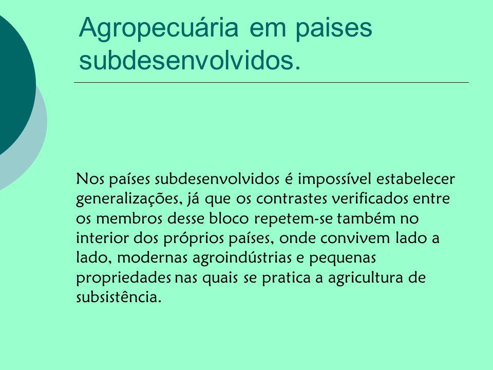 Agropecuária em paises subdesenvolvidos. Nos países subdesenvolvidos é impossível estabelecer generalizações, já que os contrastes verificados entre o