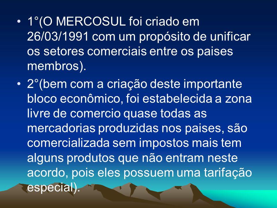 1°(O MERCOSUL foi criado em 26/03/1991 com um propósito de unificar os setores comerciais entre os paises membros). 2°(bem com a criação deste importa
