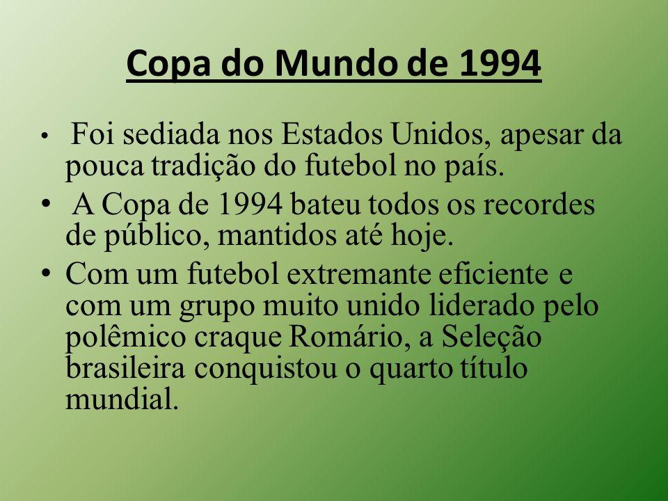 Copa do Mundo de 1994 Foi sediada nos Estados Unidos, apesar da pouca tradição do futebol no país. A Copa de 1994 bateu todos os recordes de público,
